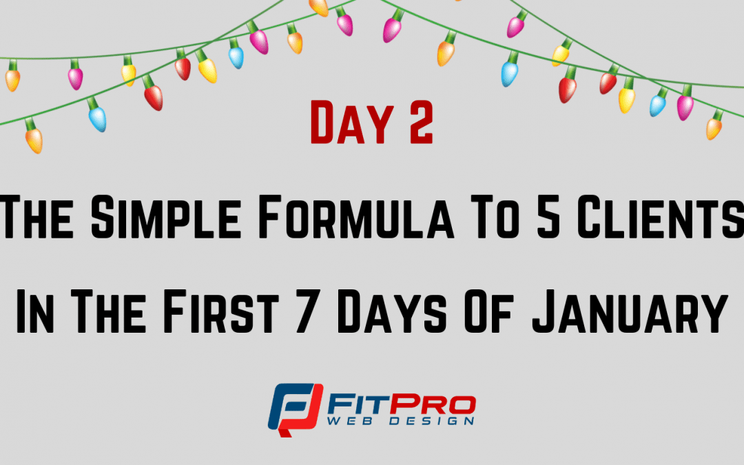 Day 2: The Simple Formula To 5 Clients In The First 7 Days Of January