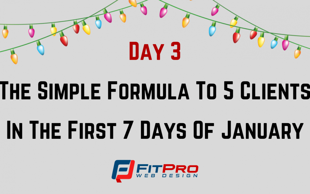 Day 3: The Simple Formula To 5 Clients In The First 7 Days Of January