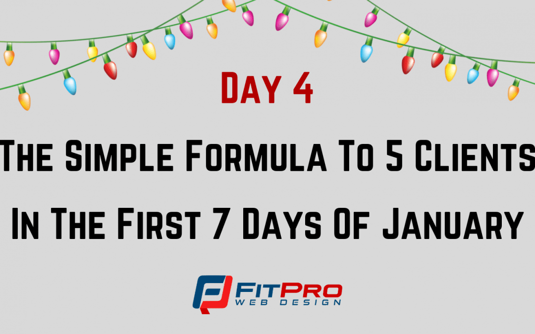 Day 4: The Simple Formula To 5 Clients In The First 7 Days Of January