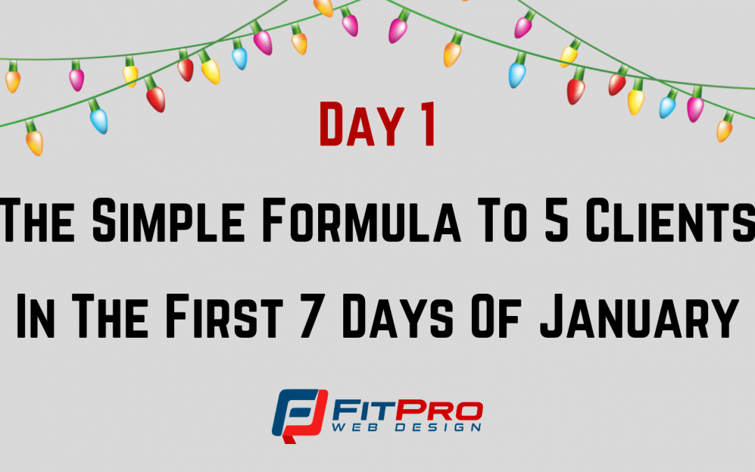 Day 1: The Simple Formula To 5 Clients In The First 7 Days Of January