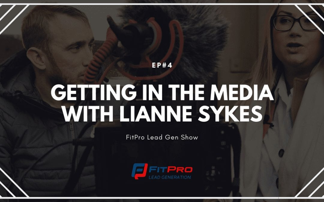 EP#4 – Getting In The Media With Lianne Sykes