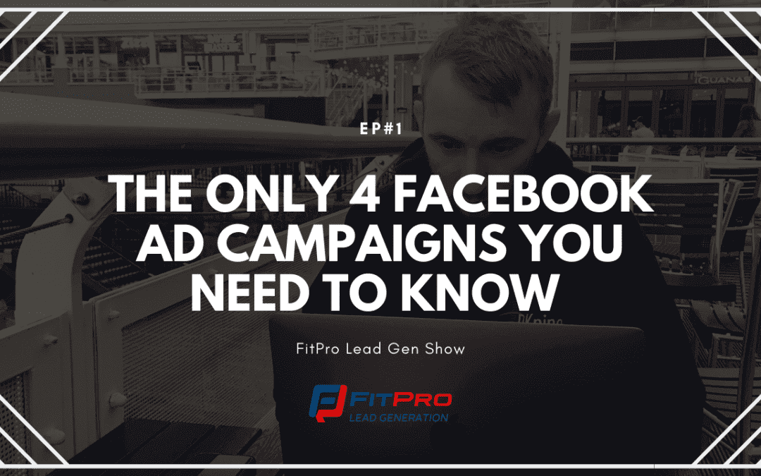EP#1 – The ONLY 4 Facebook Ad Campaigns You Need To Know