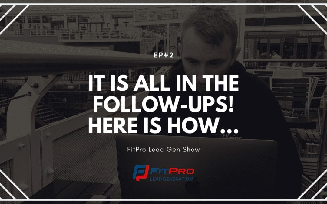 EP#2 – It Is All In The Follow-Ups! Here Is How…
