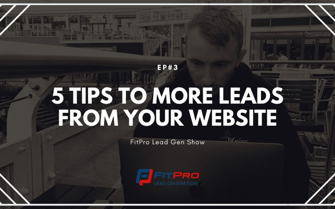 EP#3 – 5 Tips To More Leads From Your Website