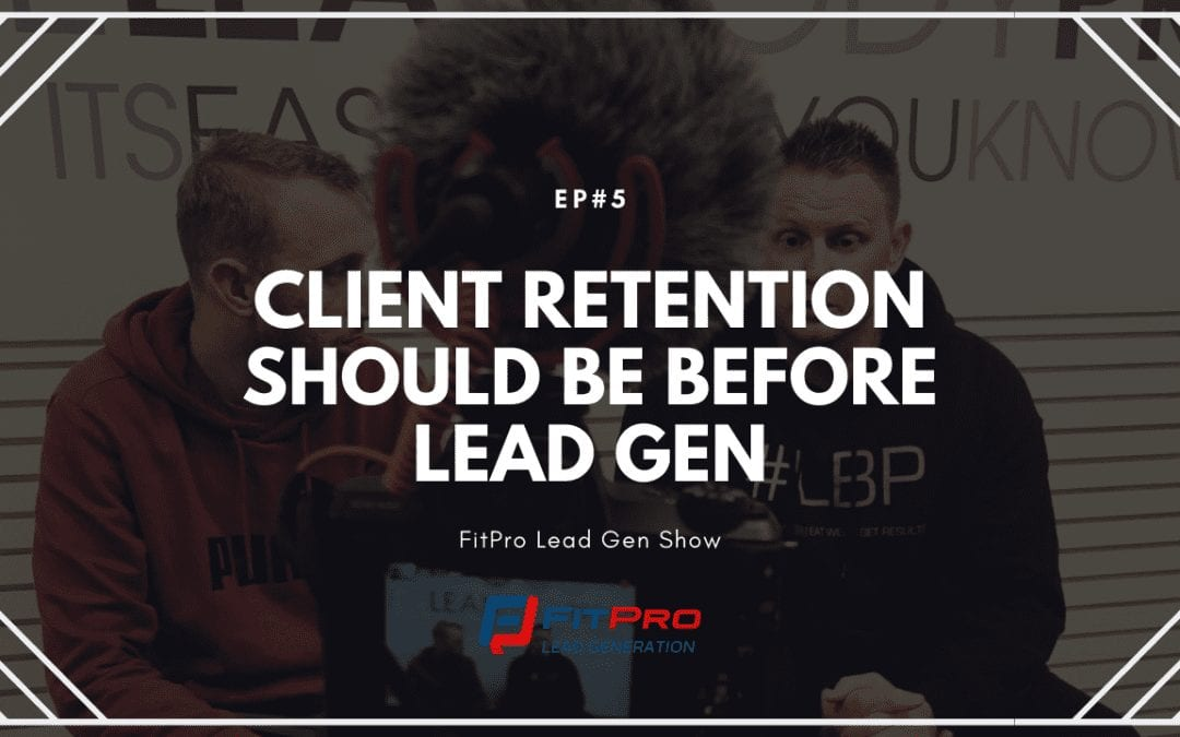 EP#5 – Client Retention Should Be Before Lead Gen