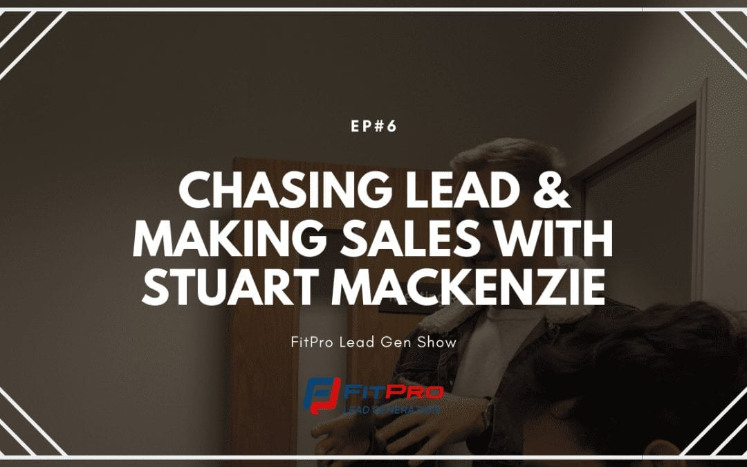 EP#6 – Chasing lead & making sales with Stuart Mackenzie