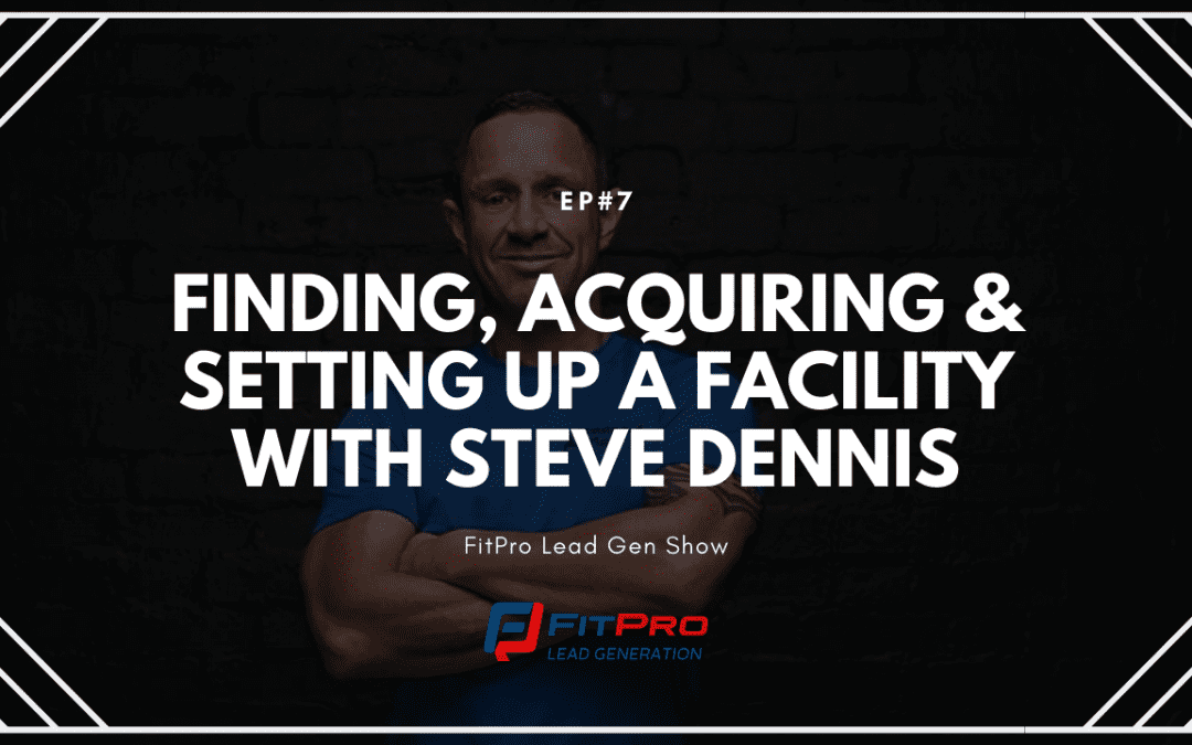 EP#7 – Finding, Acquiring & Setting Up A Facility With Steve Dennis