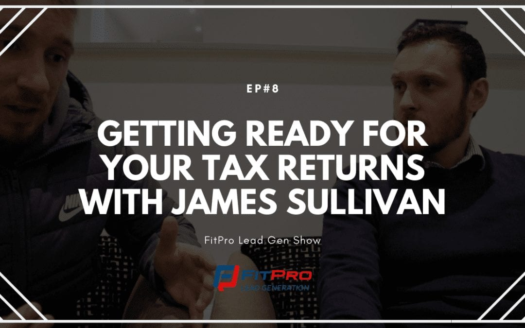 EP#8 – Getting Ready For Your Tax Returns With James Sullivan