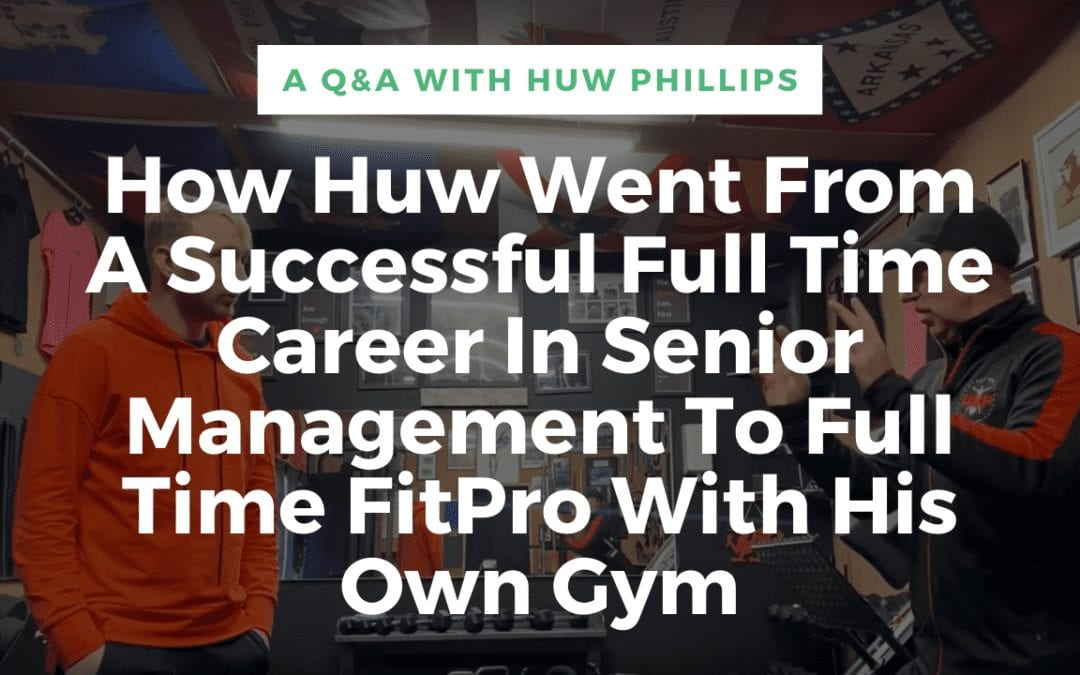 Going From A Full Time Career In Senior Management To Full Time FitPro