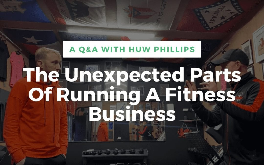 The Unexpected Parts of Running a Fitness Business with Huw Phillips