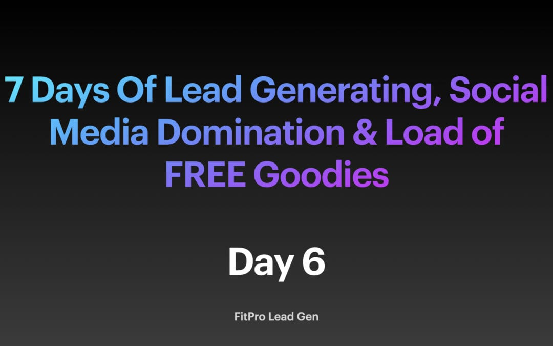 Day 6: 7 Days Of Lead Generation