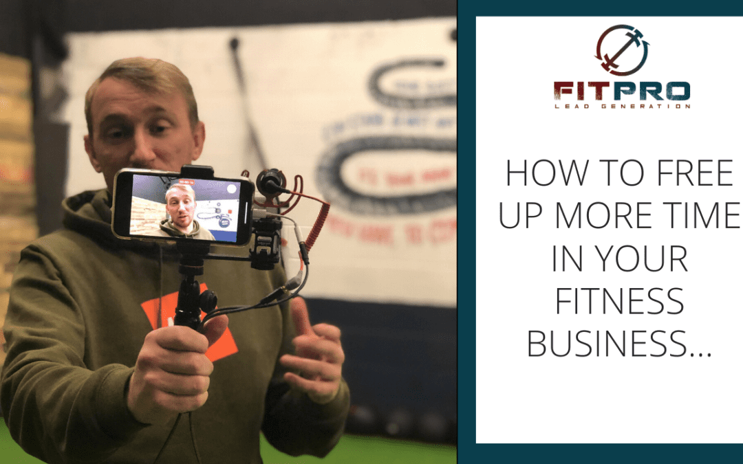 How To FREE up more time in your fitness business…