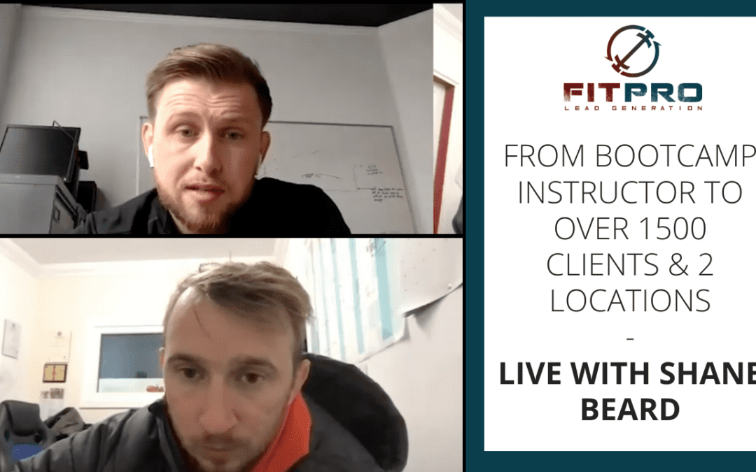From Bootcamp Instructor To Over 1500 Clients & 2 Locations – LIVE with Shane Beard