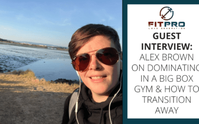 Guest Interview: Alex Brown on Dominating In A Big Box Gym & How To Transition Away