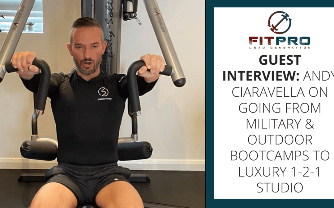 Guest Interview: Andy Ciaravella on going from Military & Outdoor Bootcamps to Luxury 1-2-1 Studio