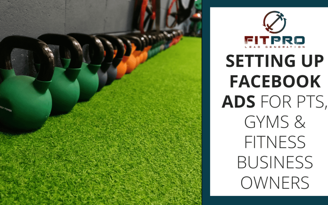 Setting Up Facebook Ads for PTs, Gyms & Fitness Business Owners