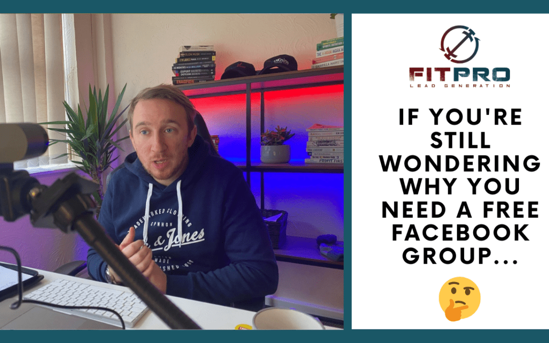 If You're Still Wondering Why You Need a Free Facebook Group…