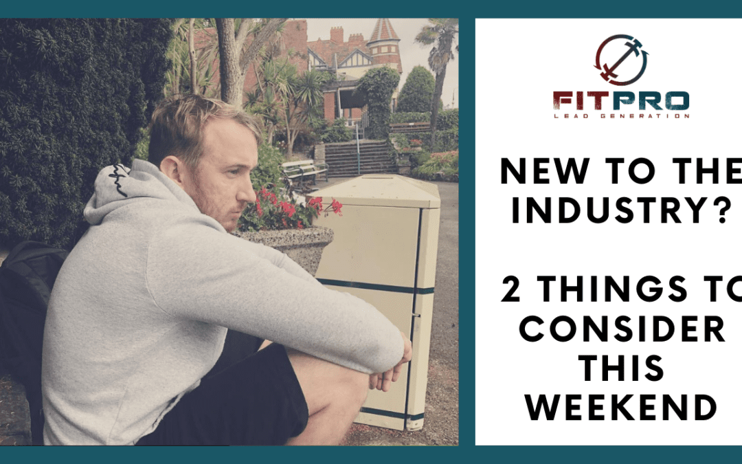 New To The Industry? 2 Things to Consider This Weekend