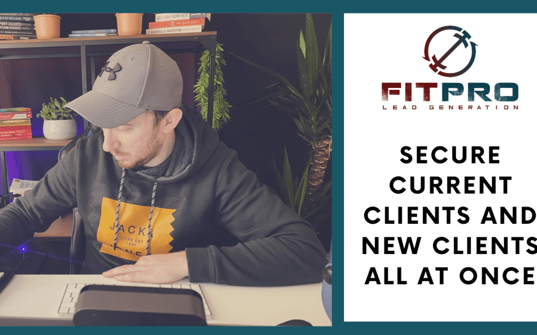 Secure Current Clients and New Clients All At Once