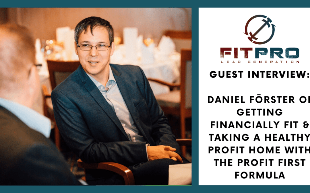 Guest Interview: Daniel Förster on Getting Financially Fit & Taking a Healthy Profit Home with the Profit First Formula