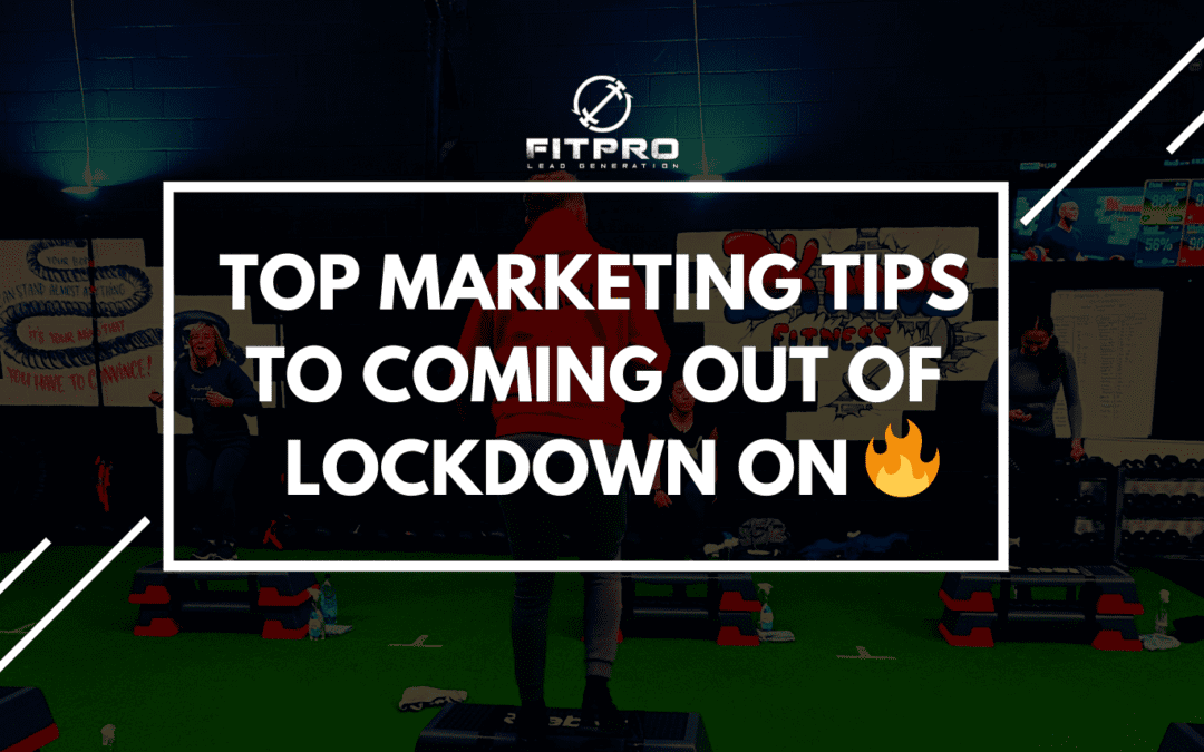 Top Marketing Tips To Coming Out Of Lockdown On Fire