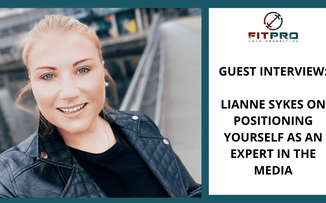 Guest Interview: Lianne Sykes on Positioning Yourself As An Expert In The Media