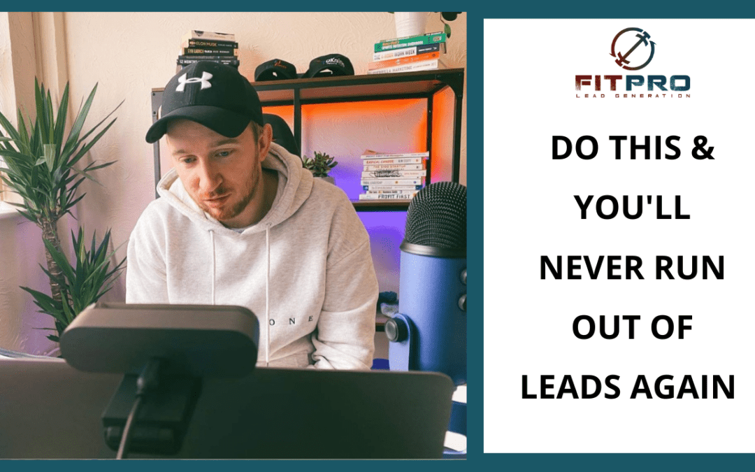 Do This & You'll Never Run Out Of Leads Again