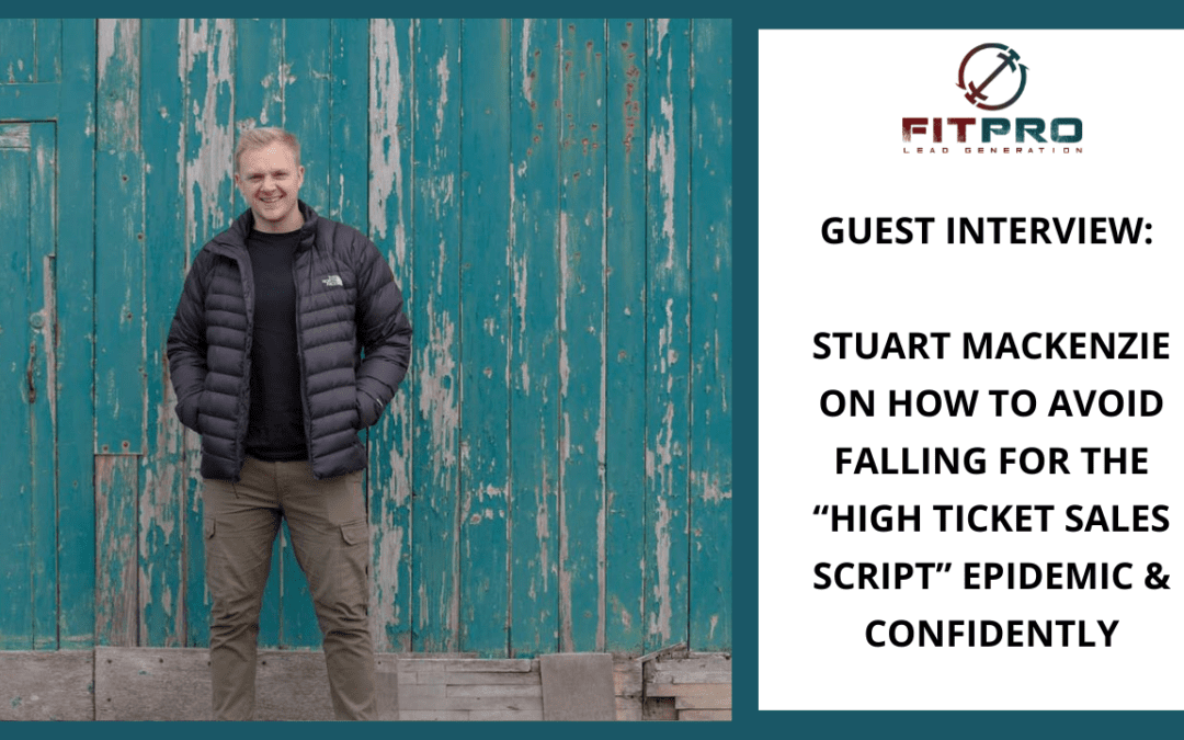 """Stuart Mackenzie on How To Avoid Falling for The """"High Ticket Sales Script"""" Epidemic & Confidently"""