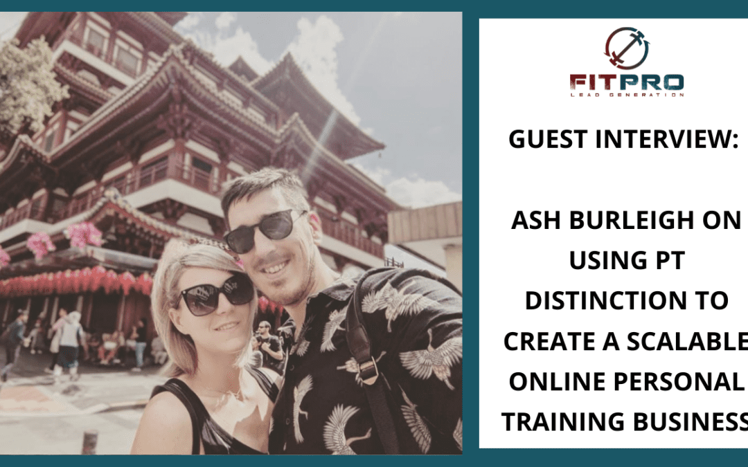 Guest Interview: Ash Burleigh on Using PT Distinction To Create A Scalable Online Personal Training Business