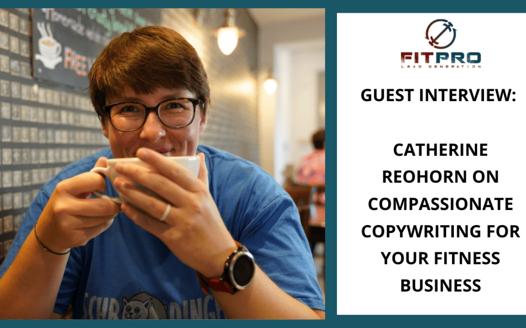 Guest Interview: Catherine Reohorn on Compassionate Copywriting for Your Fitness Business