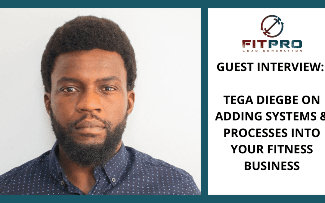 Tega Diegbe on Adding Systems & Processes Into Your Fitness Business