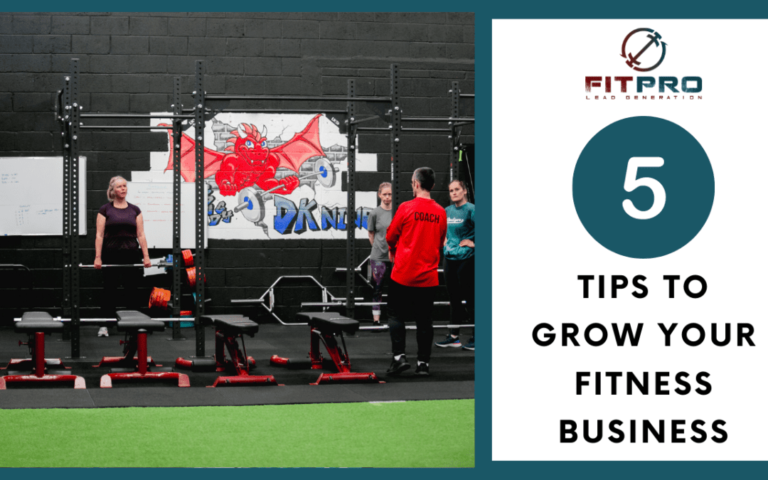 5 Tips To Grow Your Fitness Business