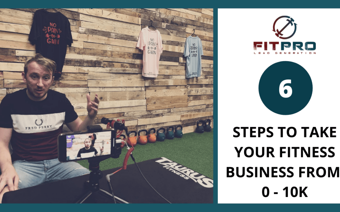 6 Steps To Take Your Fitness Business From 0 – 10K
