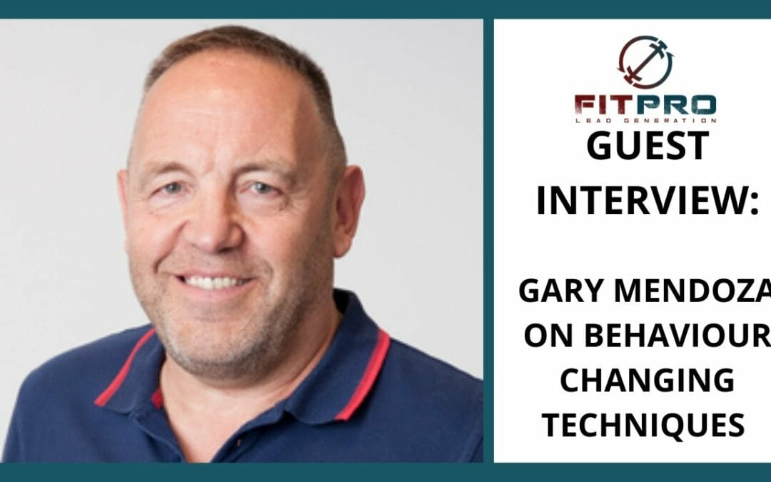 Guest Interview: Gary Mendoza On Behaviour Changing Techniques