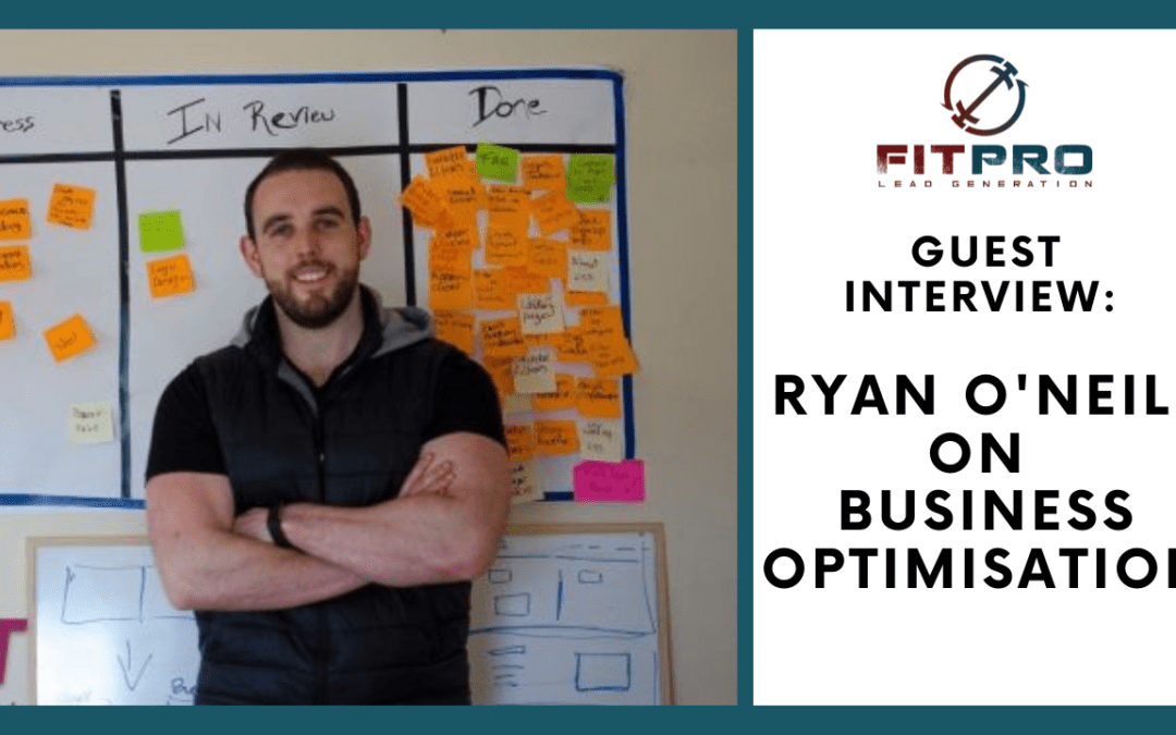 Guest Interview: Ryan O Neill on Business Optimisations… From Prospect to Returning Customer