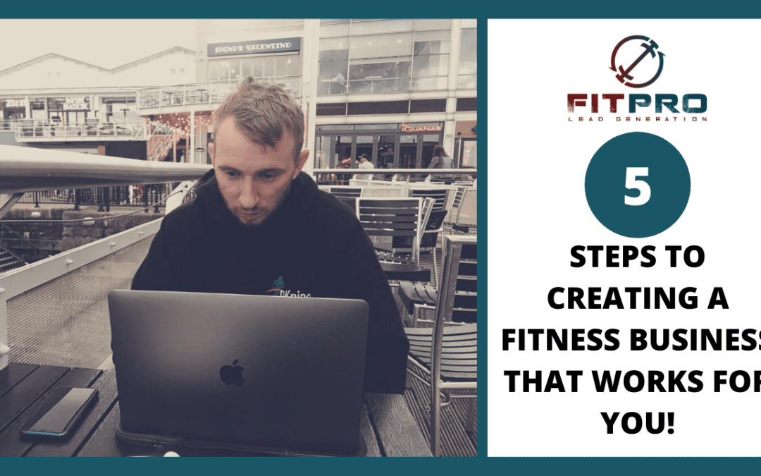 The 5 Steps To Creating A Fitness Business That Works For You!