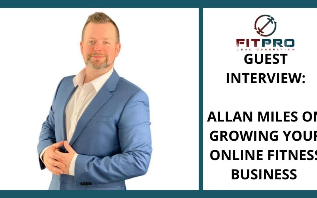 Guest Interview: Allan Miles On Growing Your Online Fitness Business