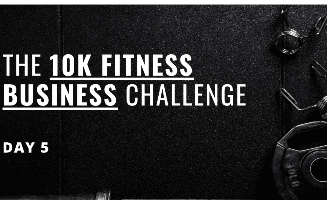 Day 5: The final step to ensuring your 10k Fitness Business ✅