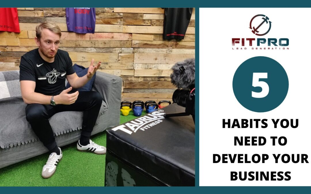 The 5 Habits You Need To Develop Your Business
