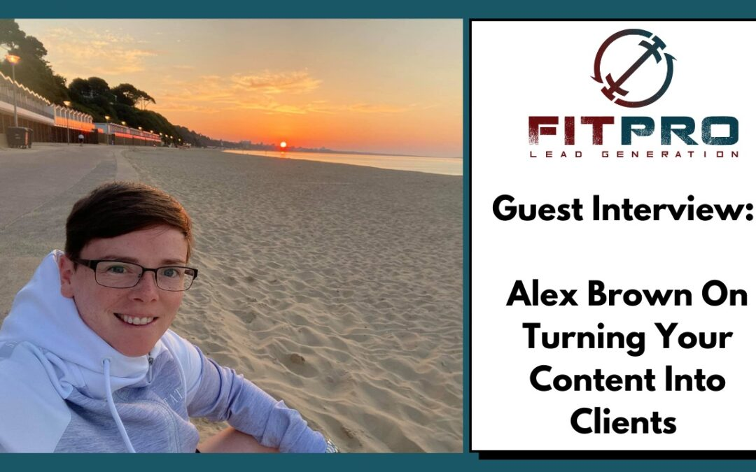 Guest Interview: Alex Brown On Turning Your Content Into Clients