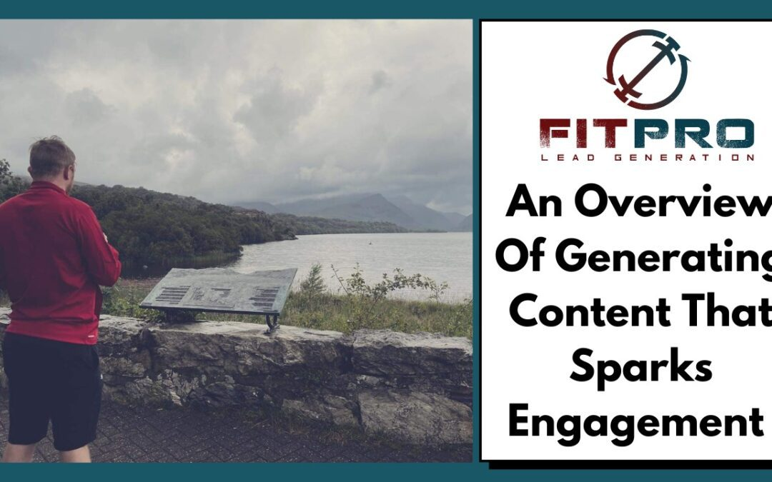 An Overview Of Generating Content That Sparks Engagement