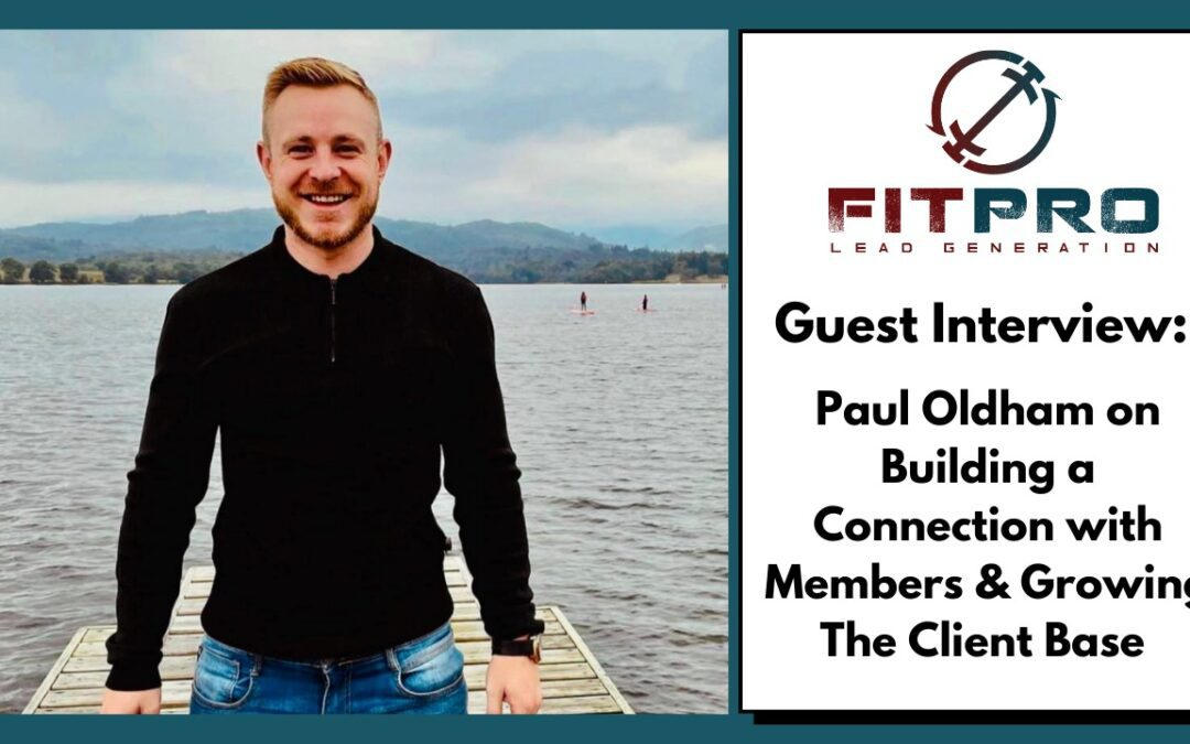 Paul Oldham on Building a Connection with Members & Clients & Growing The Client Base