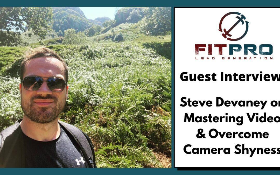 Steve Devaney on Mastering Video & Overcome Camera Shyness